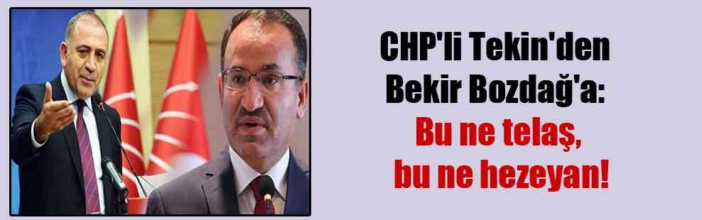 CHP'li Tekin'den Bekir Bozdağ'a: Bu ne telaş bu ne hezeyan!