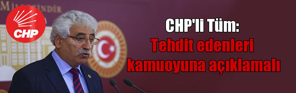 CHP'li Tüm: Tehdit edenleri kamuoyuna açıklamalı