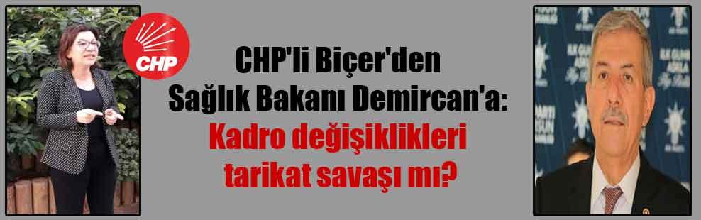 CHP'li Biçer'den Sağlık Bakanı Demircan'a: Kadro değişiklikleri tarikat savaşı mı?