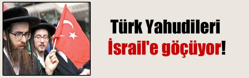 Türk Yahudileri İsrail'e göçüyor!