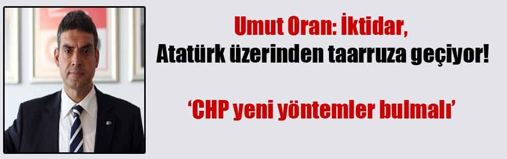 Umut Oran: İktidar, Atatürk üzerinden taarruza geçiyor!