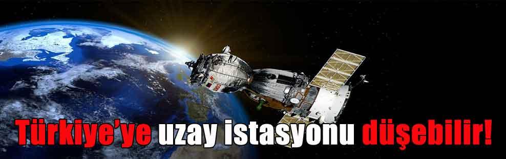 Türkiye'ye uzay istasyonu düşebilir!
