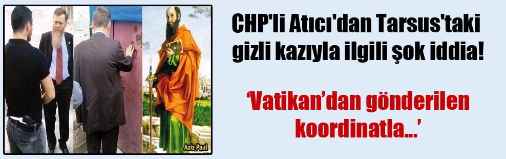 CHP'li Atıcı'dan Tarsus'taki gizli kazıyla ilgili şok iddia!