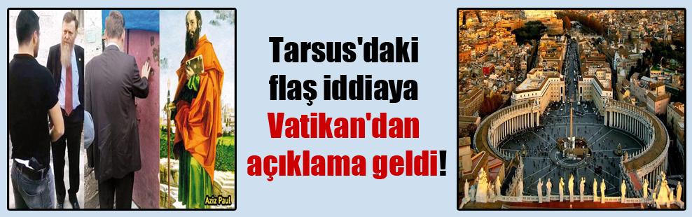 Tarsus'daki flaş iddiaya Vatikan'dan açıklama geldi!