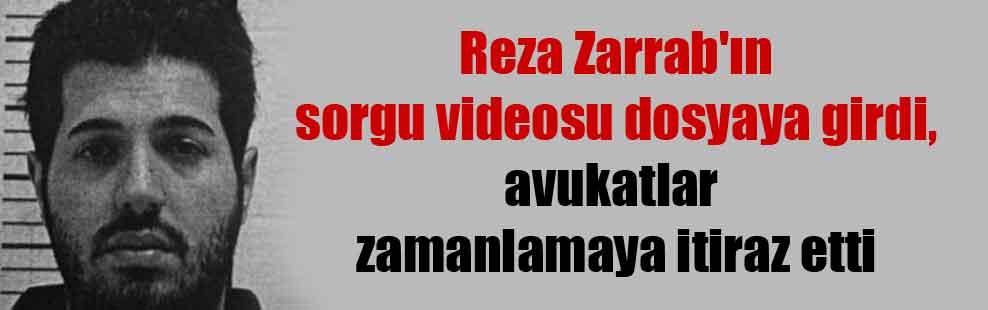 Reza Zarrab'ın sorgu videosu dosyaya girdi, avukatlar zamanlamaya itiraz etti
