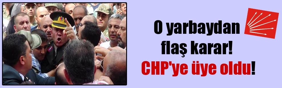 O yarbaydan flaş karar! CHP'ye üye oldu!