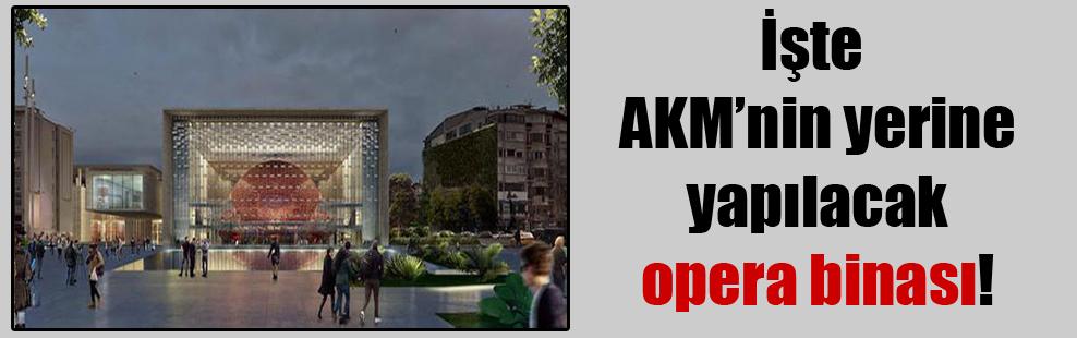 İşte AKM'nin yerine yapılacak opera binası!