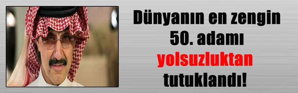 Dünyanın en zengin 50. adamı yolsuzluktan tutuklandı!