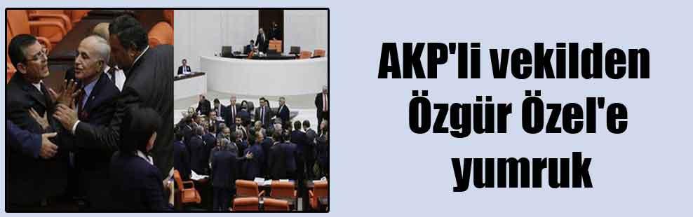 AKP'li vekilden Özgür Özel'e yumruk