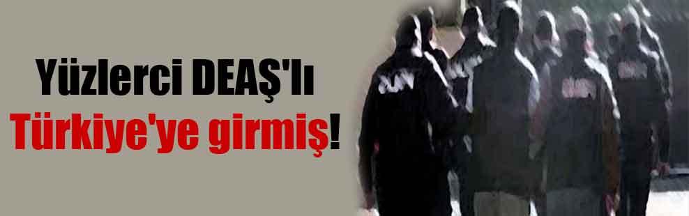 Yüzlerci DEAŞ'lı Türkiye'ye girmiş
