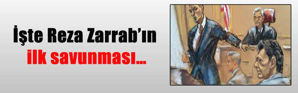 İşte Reza Zarrab'ın ilk savunması…