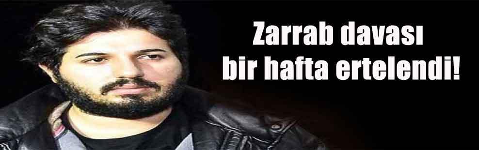 Zarrab davası bir hafta ertelendi!