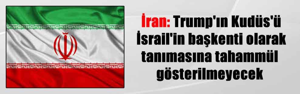 İran: Trump'ın Kudüs'ü İsrail'in başkenti olarak tanımasına tahammül gösterilmeyecek