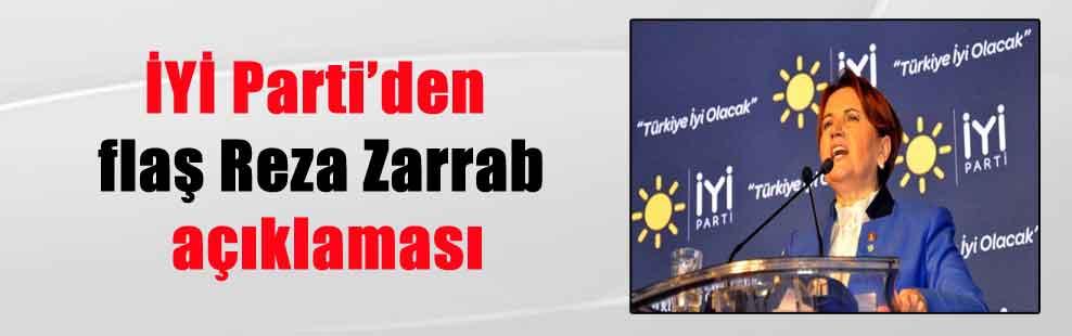 İYİ Parti'den flaş Reza Zarrab açıklaması