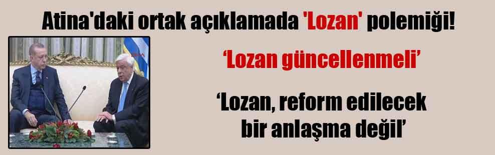 Atina'daki ortak açıklamada 'Lozan' polemiği!