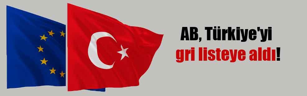 AB, Türkiye'yi gri listeye aldı!