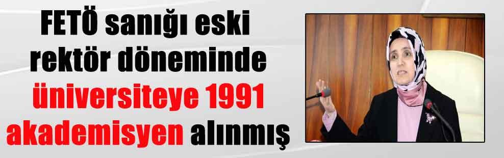 FETÖ sanığı eski rektör döneminde üniversiteye 1991 akademisyen alınmış