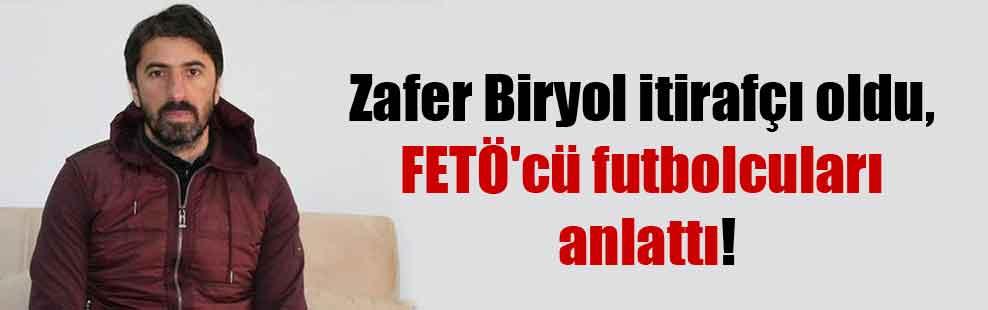 Zafer Biryol itirafçı oldu, FETÖ'cü futbolcuları anlattı!