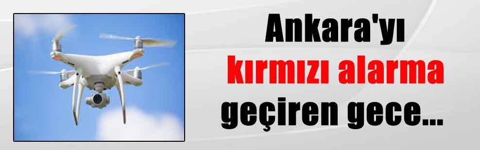 Ankara'yı kırmızı alarma geçiren gece…