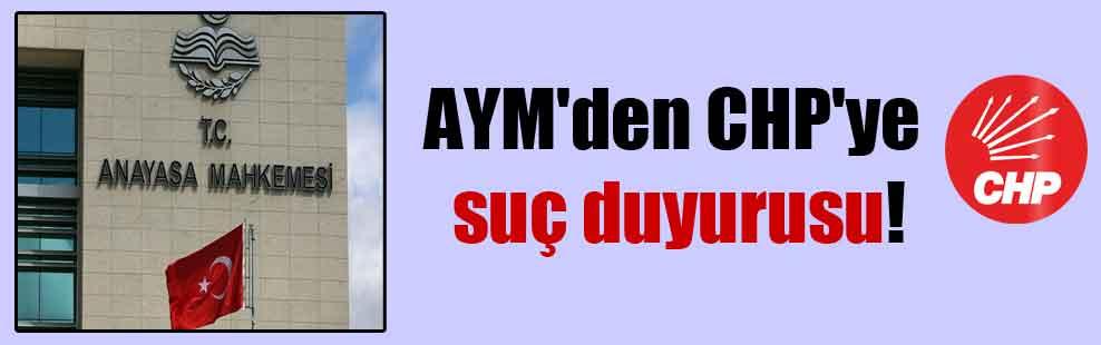 AYM'den CHP'ye suç duyurusu!