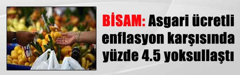 BİSAM: Asgari ücretli enflasyon karşısında yüzde 4.5 yoksullaştı