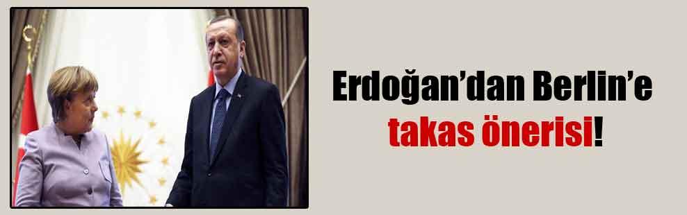 Erdoğan'dan Berlin'e takas önerisi!