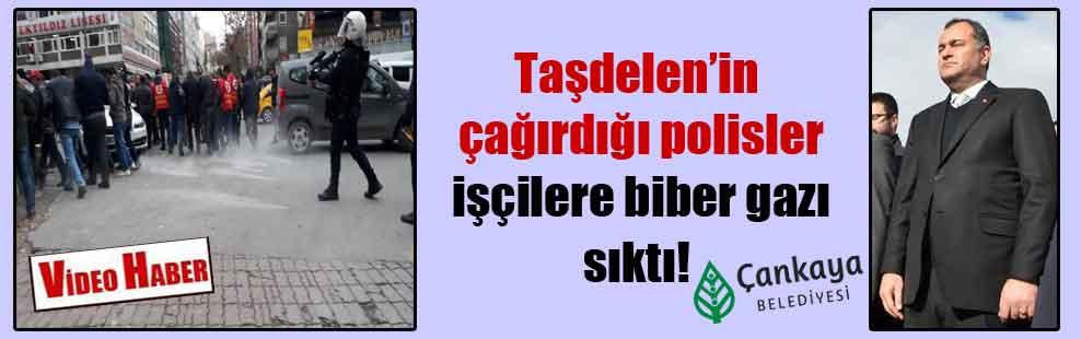 Taşdelen'in çağırdığı polisler işçilere biber gazı sıktı!