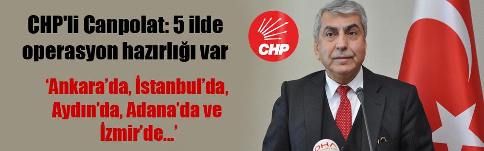 CHP'li Canpolat: 5 ilde operasyon hazırlığı var
