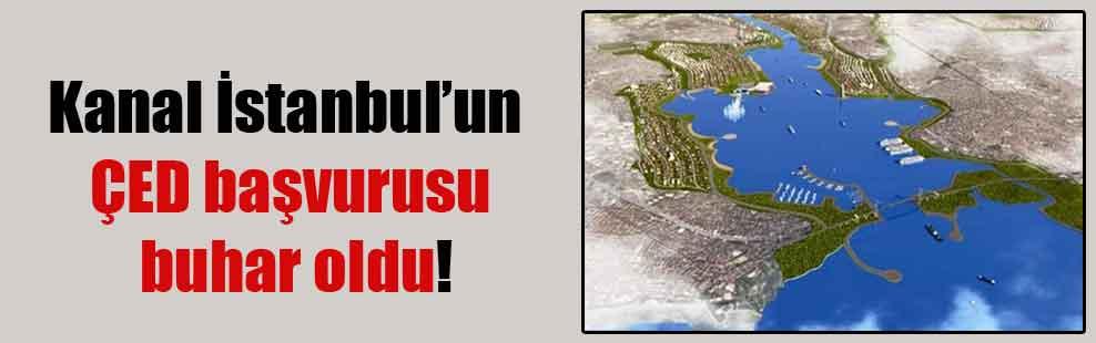 Kanal İstanbul'un ÇED başvurusu buhar oldu!
