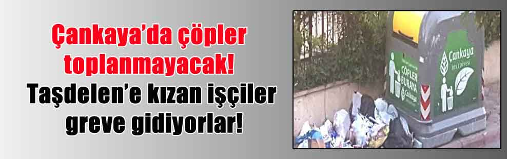 Çankaya'da çöpler toplanmayacak! Taşdelen'e kızan işçiler greve gidiyorlar!