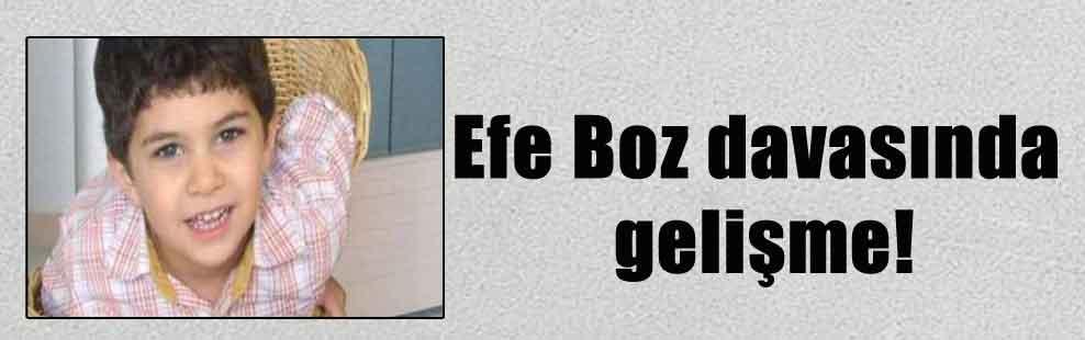 Efe Boz davasında gelişme!