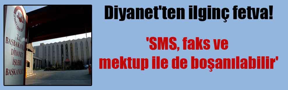 Diyanet'ten ilginç fetva! 'SMS, faks ve mektup ile de boşanılabilir'