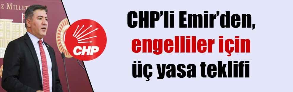 CHP'li Emir'den, engelliler için üç yasa teklifi
