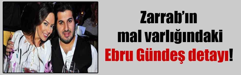 Zarrab'ın mal varlığındaki Ebru Gündeş detayı!