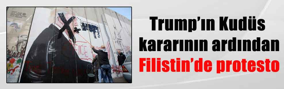 Trump'ın Kudüs kararının ardından Filistin'de protesto