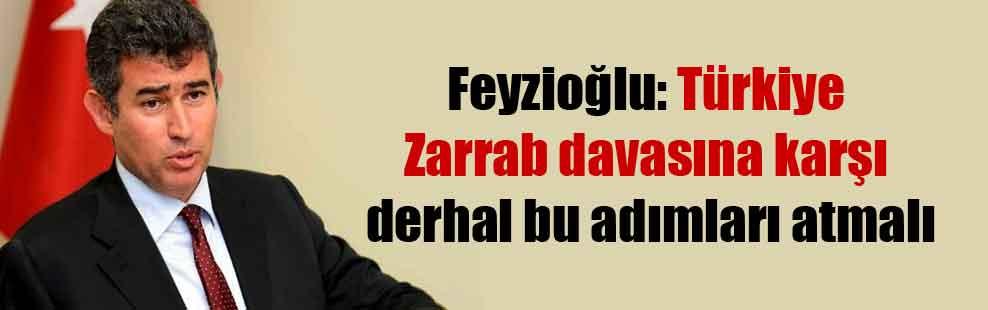 Feyzioğlu: Türkiye Zarrab davasına karşı derhal bu adımları atmalı