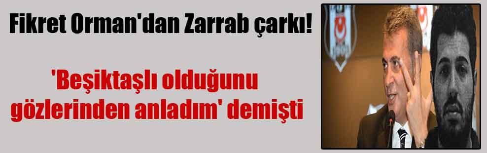 Fikret Orman'dan Zarrab çarkı! 'Beşiktaşlı olduğunu gözlerinden anladım' demişti