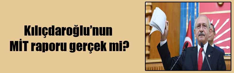 Kılıçdaroğlu'nun MİT raporu gerçek mi?