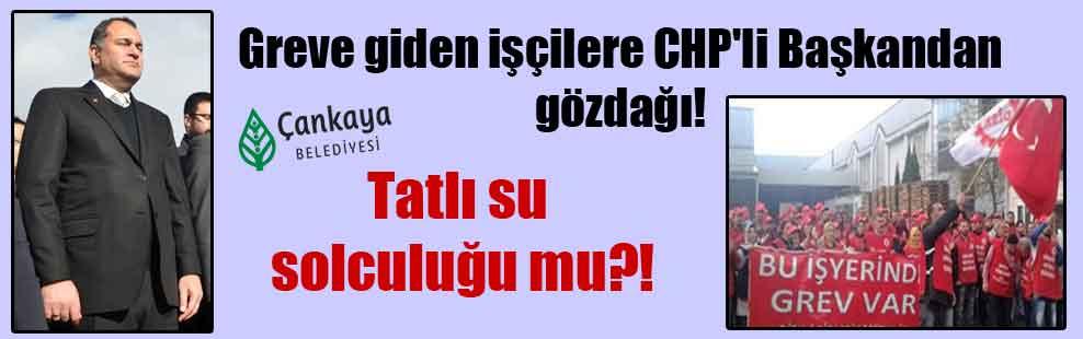 Greve giden işçilere CHP'li Başkandan gözdağı! Tatlı su solculuğu mu?!