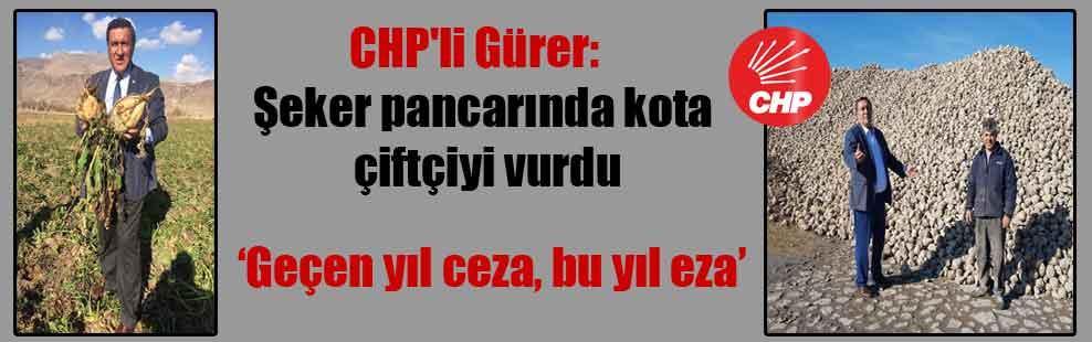CHP'li Gürer:  Şeker pancarında kota çiftçiyi vurdu