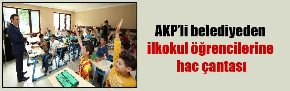 AKP'li belediyeden ilkokul öğrencilerine hac çantası