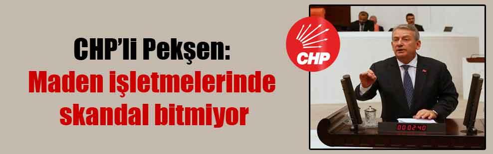 CHP'li Pekşen: Maden işletmelerinde skandal bitmiyor