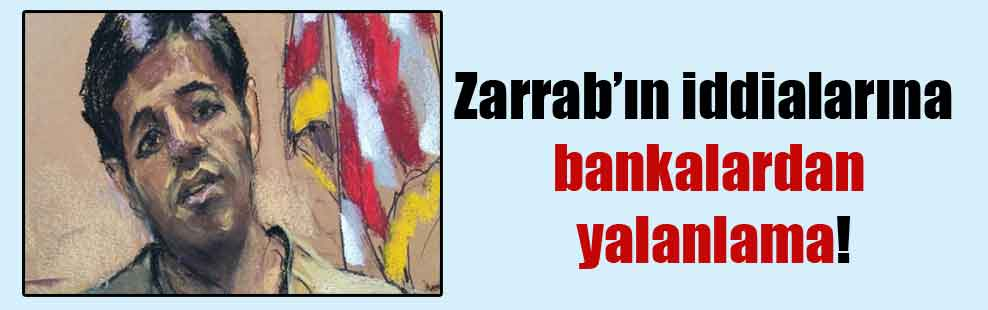 Zarrab'ın iddialarına bankalardan yalanlama!