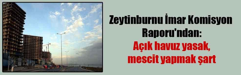 Zeytinburnu İmar Komisyon Raporu'ndan: Açık havuz yasak, mescit yapmak şart