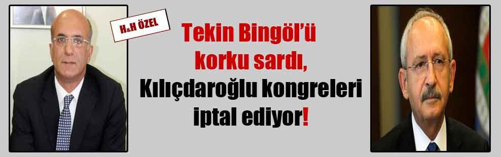 Tekin Bingöl'ü korku sardı, Kılıçdaroğlu kongreleri iptal ediyor!