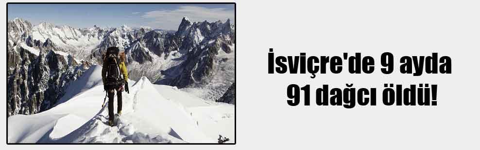 İsviçre'de 9 ayda 91 dağcı öldü!
