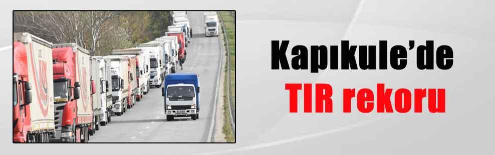 Kapıkule'de TIR rekoru