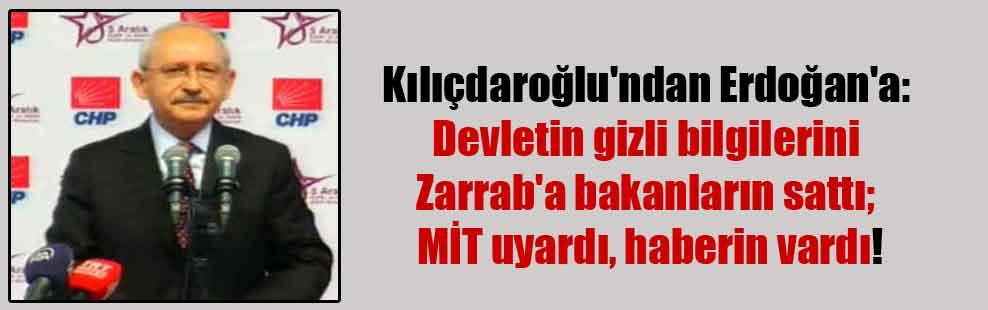 Kılıçdaroğlu'ndan Erdoğan'a: Devletin gizli bilgilerini Zarrab'a bakanların sattı; MİT uyardı, haberin vardı!