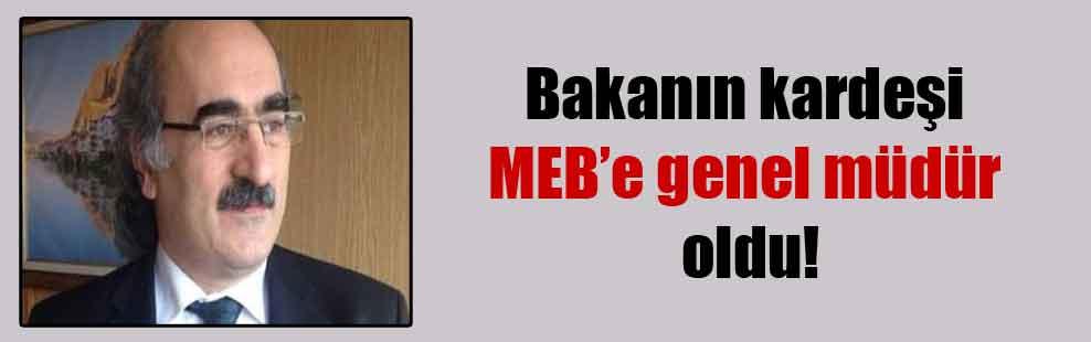 Bakanın kardeşi MEB'e genel müdür oldu!