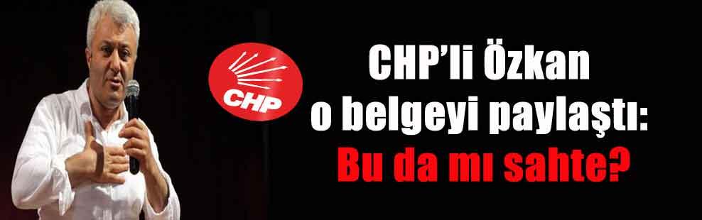 CHP'li Özkan o belgeyi paylaştı: Bu da mı sahte?